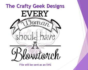 Everyone Woman Should Have A Blowtorch SVG File