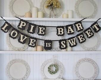 Pie Bar & Love is Sweet Banner, Wedding Sign, Love is Sweet Sign, Wedding Cake Display, Wedding Pie Bar, Birthday Decoration, Wedding Decor