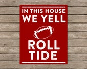 In This House  We Yell  Roll Tide University of Alabama Printable, Tuscaloosa, Alabama Art Print Crimson Tide Roll Tide