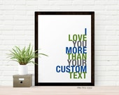 Personalized Love You More Than Art Print, Custom Colors and Text