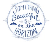 Something Beautiful is on the Horizon in Blue - Art Print -5x7