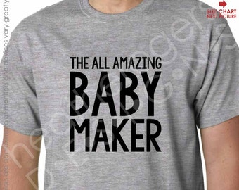 The All Amazing Baby Maker - Humor Dad Shirt / Dad Pregnancy Announcement Shirt - Dad Birthday Gift - Dad Christmas Gift - Father's Day Gift