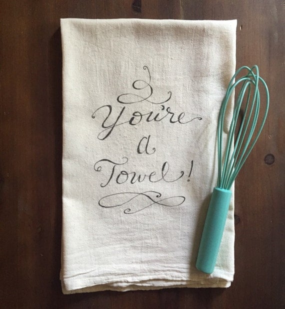You're a Towel Flour Sack Tea Towel