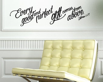 Every Good and Perfect Gift Comes from Above. James 1:17  Custom Vinyl Wall Decal