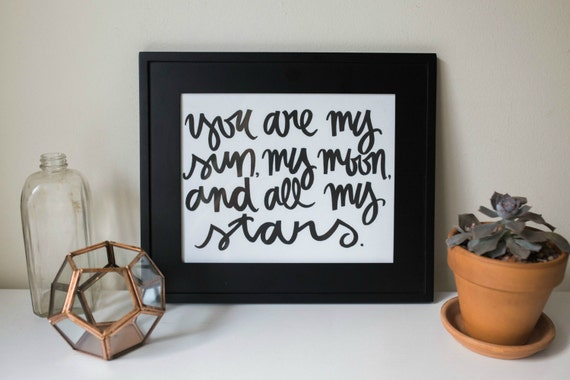 Typography Print: you are my sun, my moon, and all my stars