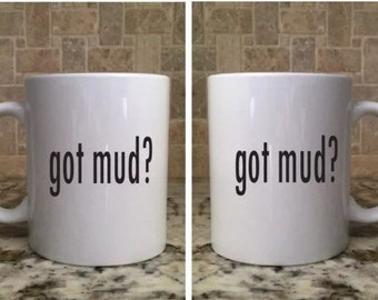 Ceramic Coffee Tea Mug 11oz White Funny got mud?  New