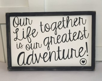 Our Life Together Is Our Greatest Adventure Sign
