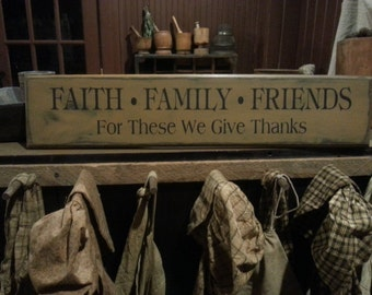 Wooden sign, Faith Family and Friends for these we give thanks, family, friends, home decor, primitive signs, family sign