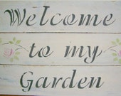 Welcome to My Garden, Handpainted Wood Sign
