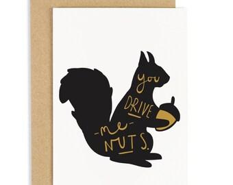 You Drive Me Nuts Squirrel Card - Love card - Valentine's Card - CC81