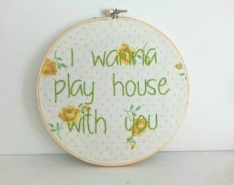 SALE - i wanna play house with you - handmade embroidery hoop art - elvis presley