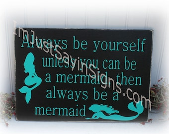 Always Be Yourself Unless You Can Be A Mermaid Then Always Be A Mermaid Wood Sign