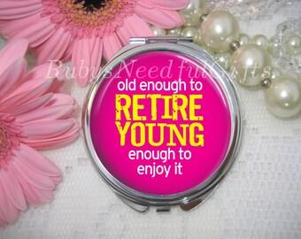 RETIREMENT Compact Mirror with saying,cosmetic, handbag or purse mirror, pocket Mirror, Retro, retirement gift, birthday gift.