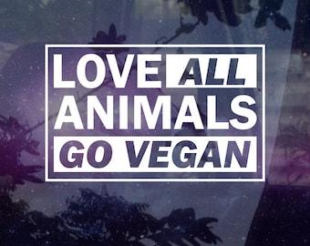 Love ALL Animals Go Vegan - Vinyl Decal