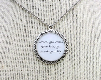Where You Invest Your Love Handcrafted Pendant Necklace