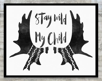 Moose Decor, Moose Antler, Moose Baby, Moose Art, Stay Wild My Child Art Print Poster Wall Art, Native Woodland Nursery Art