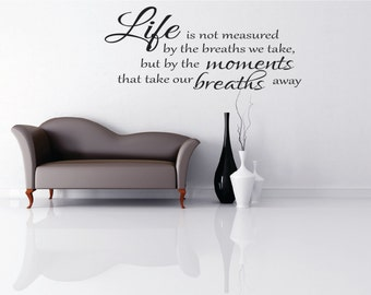 life is not measured by the breaths we take-vinyl wall decal, home decor