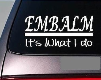 Embalm Sticker Decal *E321* Death Mortician Embalming Funeral Casket Parlor Love