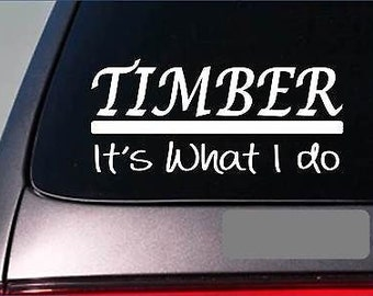 Timber Sticker Decal *E290* Logger Chainsaw Logtruck Mule Wood Trees Logging 2A