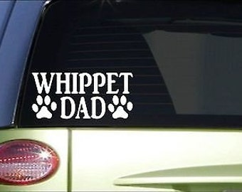Whippet Dad *H894* 8 Inch Sticker Decal Greyhound Rescue Dog Racing Muzzle