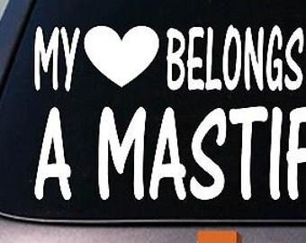 My Heart Belongs To A Mastiff Sticker Decal *D908*