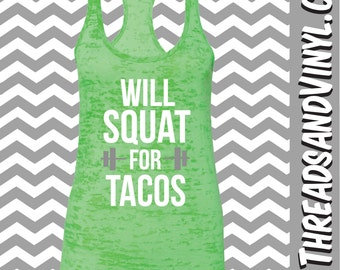 Will Squat For TACOS. Womens fitness Tank Top. Funny Workout Tank Top. Weight Lifting tank. Womens Burnout tank Top. Funny Gym tank top