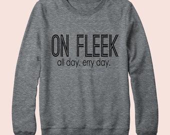 On Fleek All Day Erry Day - Sweatshirt, Crew Neck, Graphic