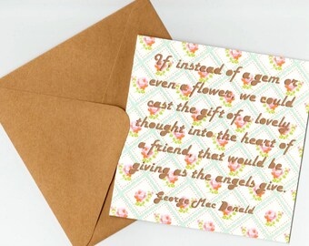 Friendship Greeting Card - George MacDonald quotation - cast the gift of a lovely thought into the heart of a friend.