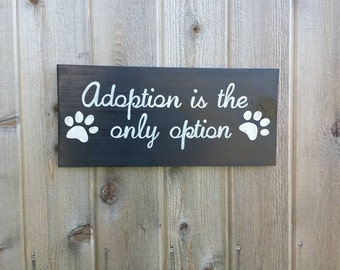 Pet Adoption Sign - Adoption Is The Only Option - Rescue Dog Sign - Cat Wall Decor - Cat Rescue Sign - Adopted Pets - Adoption Awareness