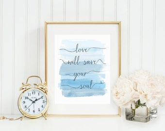 Love Will Save Your Soul Inspirational Print