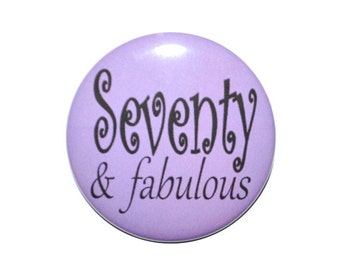 70 and fabulous, 70th birthday, 70 years old, Seventy year old party button 2 1/4 inch pin-back button