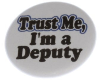 """Trust Me - I'm a Deputy 1.25"""" 2.25"""" Pinback Button Badge Pin Magnet Keychain Bottle Opener at262"""