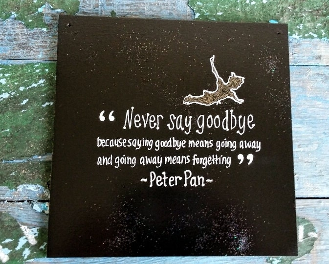 Peter Pan Never Say Goodbye Quote Chalkboard Style Painted