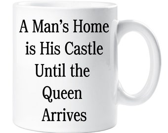 Mug A Mans Home is His Castle Until The Queen Arrives New Home Husband Boyfriend Cup Present