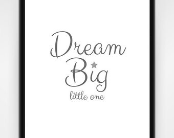 Nursery Wall Art, PRINTABLE, Dream Big Little One, grey and white, nursery print, wall art, baby shower gift, 8x10 - 16x20in