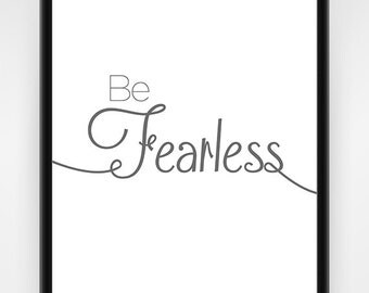 Be Fearless, PRINTABLE, Wall Art, Office Decor, Funny, Inspirational Quote, Life Quote, Motivational Quote, Series Wall Art, 8x10 or 16x20
