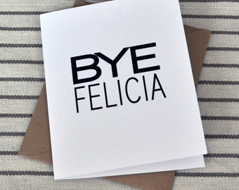 Bye Felicia | Card | Going Away Card | Moving Away Card