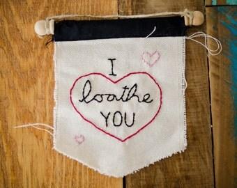 I Loathe You Mini Banner Wall Hanging