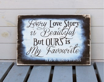 Every Love Story Is Beautiful But Ours Is My Favourite - Wedding Gift - Wooden Sign