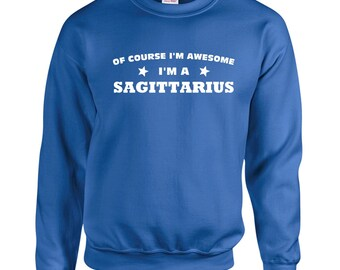Of Course I'm Awesome I'm A Sagittarius Sweatshirt. Crewneck Sweatshirt. Zodiac Sign Sweatshirts. Birthday Sweatshirt.