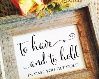 to have and to hold in case you get cold winter wedding sign outside wedding sign wedding blanket sign pashmina sign (Frame NOT included)
