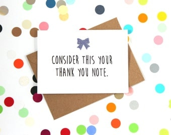Funny Thank you card: Consider this you thank you note. Hand made.