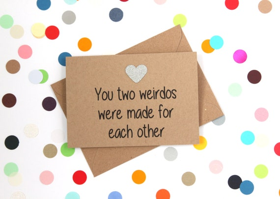 Funny Wedding/ Engagement card. You two weirdos were made for each other.