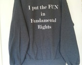Feminist Light Pink or Dark Grey 'I put the FUN in Fundamental Rights'  Political Slogan Funny Sweatshirt Jumper Top S M L XL XXL