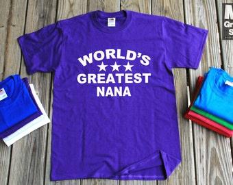 World's Greatest Nana T-Shirts  Mother's Day Gift -Christmas Gift For Nana All Colors and Sizes