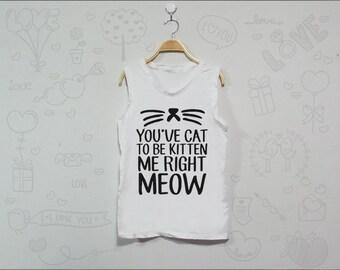 Kitten me right meow Tank Top Women Tank Tops T Shirt Women T-Shirt Size S M