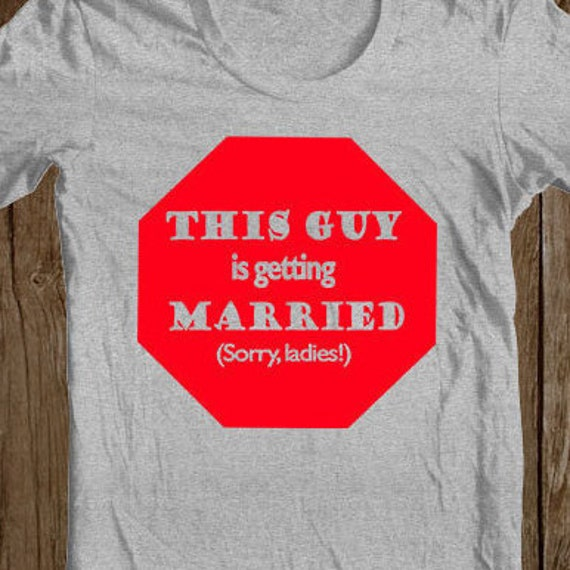 Sorry ladies this guys is getting married engagement shirt for Funny getting married shirts