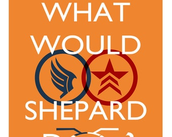 What Would Shepard Do? - Mass Effect & Commander Shepard inspired print