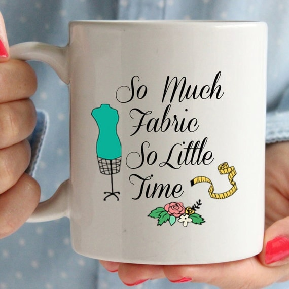 So much fabric so little time mug, quirky and unique mug