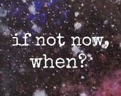 "space art print // ""if not now, when?"""